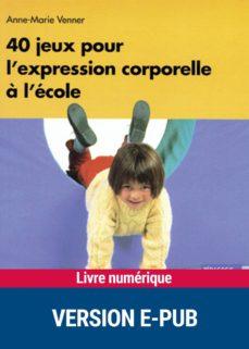 40 jeux pour l'expression corporelle à l'école (ebook)-anne-marie venner-9782725663654