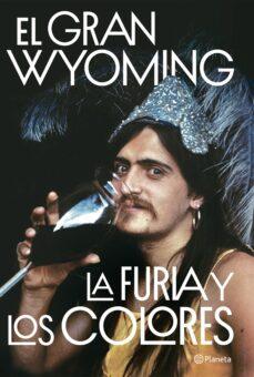 Descarga de texto completo de libros de Google. LA FURIA Y LOS COLORES de EL GRAN WYOMING  (Literatura española)