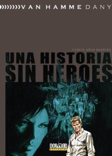Descarga gratis los mejores libros para leer. UNA HISTORIA SIN HEROES: VEINTE AÑOS DESPUES
