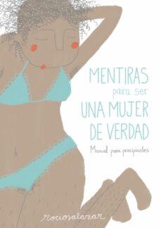mentiras para ser una mujer de verdad: manual para principiantes-rocio salazar-9788416489954