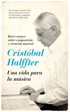 cristobal halffter. una vida para la musica-cristobal halffter-9788416776054