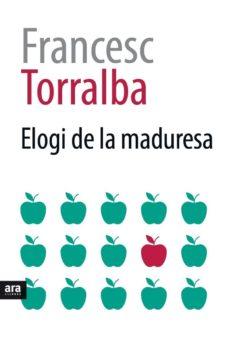 elogi de la maduresa-francesc torralba-9788416915354