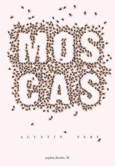 Descarga gratuita de enlaces de libros electrónicos MOSCAS 9788417386054 de AGUSTIN PERY RIERA en español