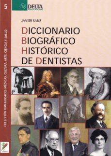 Descarga gratuita de libros italianos DICCIONARIO BIOGRAFICO HISTORICO DE DENTISTAS de SANZ JAVIER 9788417526054