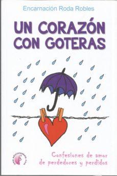 Ebooks descargar griego gratis UN CORAZON CON GOTERAS: CONFESIONES DE AMOR DE PERDEDORES Y PERDI DOS en español 9788417634254 de ENCARNACION RODA ROBLES