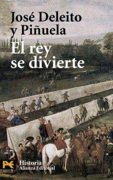 el rey se divierte-jose deleito y piñuela-9788420659954