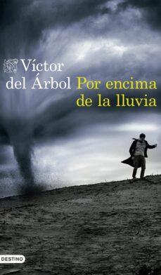 Libro de texto ebook descarga gratuita pdf POR ENCIMA DE LA LLUVIA 9788423352654 en español  de VICTOR DEL ARBOL