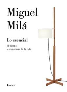 Descargar ebook para móvil LO ESENCIAL: UNA GUIA DE DISEÑO PARA LA VIDA  9788426405654 de MIGUEL MILA en español