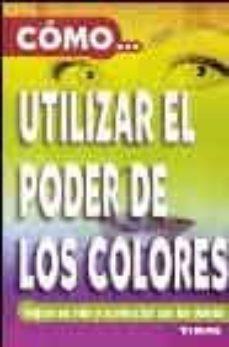 Mrnice.mx Como Utilizar El Poder De Los Colores: Mejore Su Vida Y Su Relaci On Con Los Demas Image