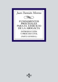 fundamentos procesales para el ejercicio de la abogacia: introduccion y proceso civil (parte general)-juan damian moreno-9788430971954