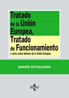 Descargar TRATADO DE LA UNION EUROPEA, TRATADO DE FUNCIONAMIENTO Y OTROS ACTOS BASICOS DE LA UNION EUROPEA gratis pdf - leer online