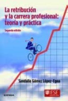 la retribucion y la carrera profesional: teoria y practica (2ª ed .)-sandalio gomez lopez-egea-9788431326654