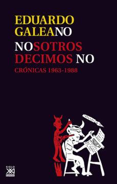 nosotros decimos no: cronicas, 1963-1988-eduardo galeano-9788432306754