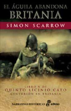 Compartir descargar libros EL AGUILA ABANDONA BRITANIA (LIBRO V DE QUINTO LICINIO CATO)