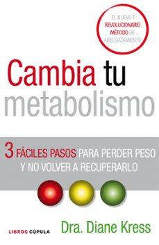 cambia tu metabolismo: 3 faciles pasos para perder peso y no volv er a recuperarlo-diane kress-9788448067854