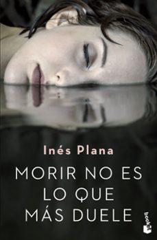 Colecciones de eBookStore: MORIR NO ES LO QUE MAS DUELE 9788467056754 de INES PLANA GINE CHM (Literatura española)