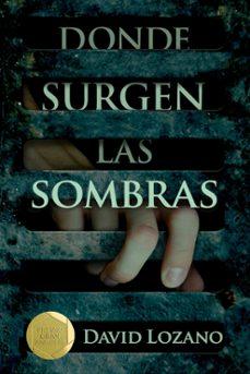 Descarga gratuita de libros de audio de código abierto. DONDE SURGEN LAS SOMBRAS (Literatura española) de DAVID LOZANO GARBALA