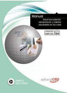 Libros de texto gratuitos para descargar MANUAL SALUD BUCODENTAL, ALIMENTACION Y HABITOS SALUDABLES EN LOS CASE. FORMACION PARA EL EMPLEO 9788468129754