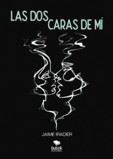 Descargador gratuito de libros de Google para Android LAS DOS CARAS DE MI FB2 ePub (Literatura española) 9788468537054 de JAIME IRADIER