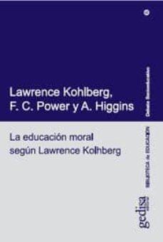 la educacion moral segun lawrence kohlberg-lawrence kohlberg-f. c. power-a. higgins-9788474326154