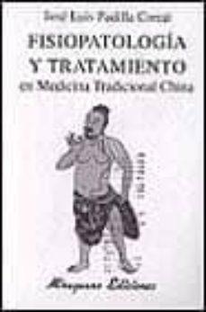 fisiopatologia y tratamiento en medicina tradicional china-jose luis padilla corral-9788478131754