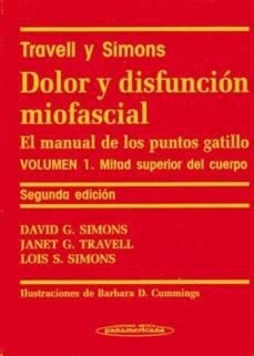 Libros en francés descargar DOLOR Y DISFUNCIÓN MIOFASCIAL: EL MANUAL DE LOS PUNTOS GATILLO (VOL. 1): MITAD SUPERIOR DEL CUERPO (2ª ED.) (TRAVELL Y SIMONS)  RPO (2ª ED.) de DAVID G. SIMONS, JANET G. TRAVELL, LOIS S. SIMONS