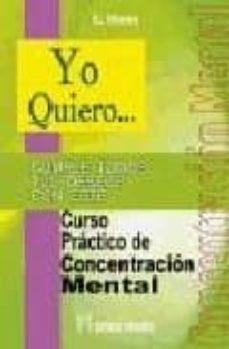 yo quiero...cumple todos tus deseos con este curso practico de co ncentracion mental-e. wood-9788479104054