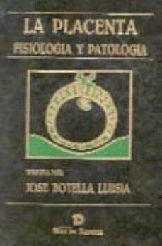 Descargar libros en linea gratis en pdf. LA PLACENTA: FISIOLOGIA Y PATOLOGIA 9788479780654  de JOSE BOTELLA LLUSIA