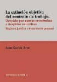 la extincion objetiva del contrato de trabajo: despido por causas economicas y despidos colectivos-juan carlos arce-9788481514254