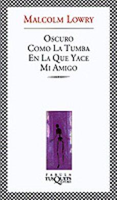 Descargar Ebook for oracle 10g gratis OSCURO COMO LA TUMBA EN LA QUE YACE MI AMIGO de MALCOLM LOWRY (Literatura española)  9788483108154