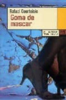 Descarga gratuita de libros fb2 GOMA DE MASCAR  de RAFAEL COURTOISIE 9788483810354 (Spanish Edition)