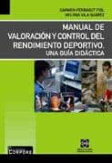 MANUAL DE VALORACION Y CONTROL DEL RENDIMIENTO DEPORTIVO: UNA GUI A DIDACTICA - CARMEN FERRAGUT FIOL   Triangledh.org