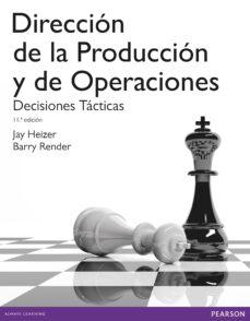 Descargar DIRECCION DELA PRODUCCION Y DE OPERACIONES. DECISIONES TACTICAS gratis pdf - leer online