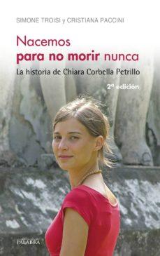 Cdaea.es Nacemos Para No Morir Nunca: La Historia De Chiara Corbella Petrillo Image