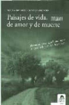 paisajes de vida, de amor y de muerte-maria dolores benito alonso-9788492619054