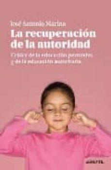 Descargar LA RECUPERACION DE LA AUTORIDAD: CRITICA DE LA EDUCACION PERMISIV A Y DE LA EDUCACION AUTORITARIA gratis pdf - leer online