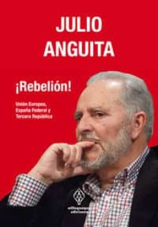 ¡rebelion!: union europea, españa federal y tercera republica-julio anguita-9788493885854