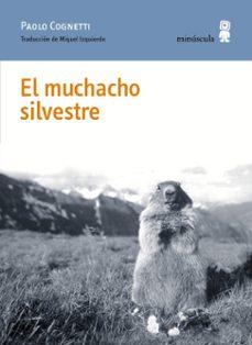 Descargar libro de google book EL MUCHACHO SILVESTRE de PAOLO COGNETTI in Spanish
