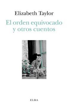 Descargas de libros electrónicos gratis para iriver EL ORDEN EQUIVOCADO Y OTROS CUENTOS 9788494796654 de ELIZABETH TAYLOR