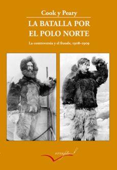 Garumclubgourmet.es La Batalla Por El Polo Norte: La Controversia Y El Fraude (1908 - 1909) (2ª Ed.) Image
