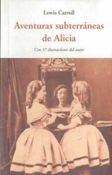 Los mejores libros gratis para descargar AVENTURAS SUBTERRANEAS DE ALICIA: CON 37 ILUSTRACIONES DEL AUTOR de LEWIS CARROLL