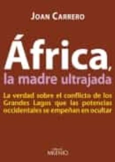 Foro de descarga gratuita de libros electrónicos AFRICA LA MADRE ULTRAJADA: LA VERDAD SOBRE EL CONFLICTO DE LOS GR ANDES LAGOS QUE LAS POTENCIAS OCCIDENTALES SE EMPEÑAN EN OCULTAR 9788497433754