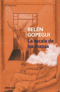 Descargar nuevos audiolibros gratis LA ESCALA DE LOS MAPAS FB2 DJVU 9788499899954 de BELEN GOPEGUI en español