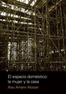 el espacio domestico: la mujer y la casa-atxu amann alcocer-9789875843554
