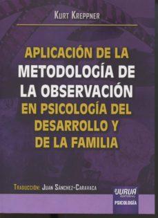 aplicacion de la metodologia de la observacion en psicologia del desarrollo y de la familia-kurt kreppner-9789897123054