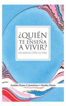 ¿quién te enseña a vivir? (ebook)-martha flores-andrés flores colombino-9789974718654