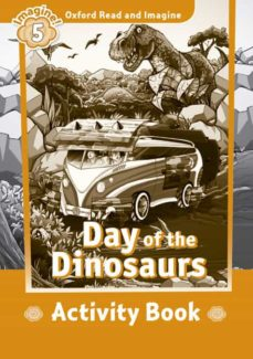 Descargar el formato de libro electrónico txt OXFORD READ AND IMAGINE 5. DAY OF THE DINOSAURS ACTIVITY BOOK de  in Spanish