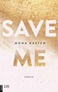 Descargas gratuitas de audiolibros a itunes SAVE ME . ROMAN 9783736305564 de MONA KASTEN (Spanish Edition) RTF iBook PDF