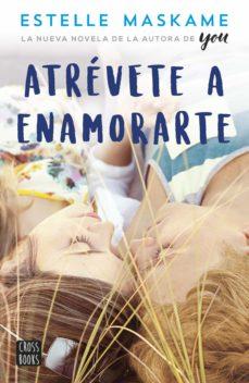 Leer nuevos libros en línea gratis sin descargar ATREVETE A ENAMORARTE (Literatura española) de ESTELLE MASKAME