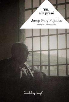 Libro de descarga de dinero gratis ELL, A LA PRESO de JOSEP PUIG PUJADES